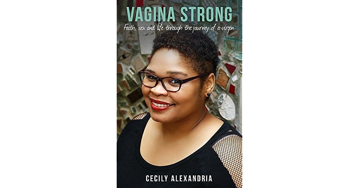 Vagina Strong: Faith, sex and life through the journey of a virgin.