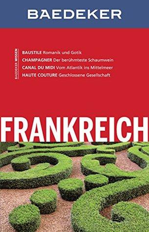 Baedeker Reiseführer Frankreich: mit Downloads aller Karten und Grafiken (Baedeker Reiseführer E-Book)