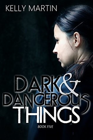 Dark and Dangerous Things by Kelly   Martin