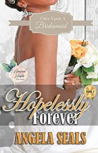 Hopelessly Forever (Once Upon A Bridesmaid #4)