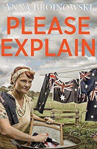 Please Explain The Rise, Fall and Rise Again of Pauline Hanson