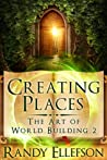 Creating Places (The Art of World Building, #2)