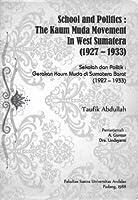 Sekolah dan Politik: Gerakan Kaum Muda di Sumatera Barat, 1927 - 1933