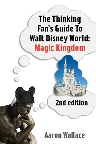 The Thinking Fan's Guide to Walt Disney World: Magic Kingdom