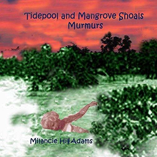 Tidepool and Mangrove Shoals Murmurs  by  Milancie Adams
