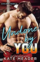 Undone By You (Chicago Rebels, #3)