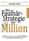 Die Faulbär-Strategie zur Million: Wie Du mit Indexfonds und ETFs (auch als Anfänger) intelligent und erfolgreich investieren kannst und ganz nebenbei ... überflüssig machst