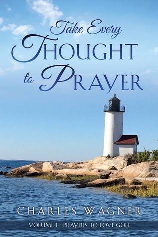 Take Every Thought to Prayer - Volume 1 - Prayers to Love God