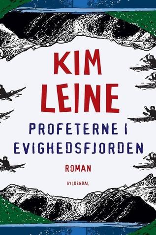 Profeterne i Evighedsfjorden by Kim Leine