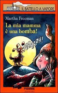 La mia mamma è una bomba!  by  Martha Freeman