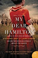 My Dear Hamilton: A Novel of Eliza Schuyler Hamilton: Wife, Widow, and Warrior in Alexander Hamilton's Quest for a More Perfect Union