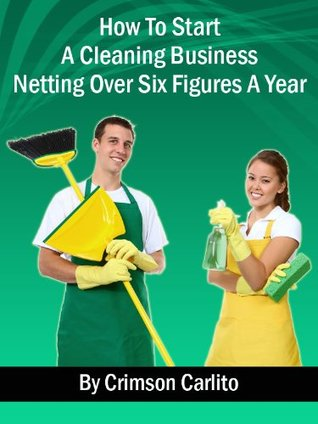 How To Start A Cleaning Business Netting Over Six Figures A Year