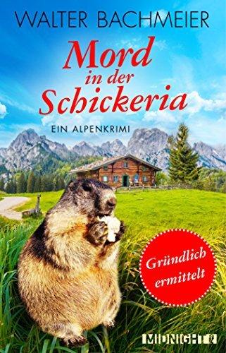 Mord in der Schickeria: Ein Alpenkrimi Walter Bachmeier