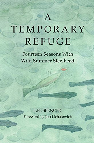 A Temporary Refuge Fourteen Seasons with Wild Summer Steelhead
