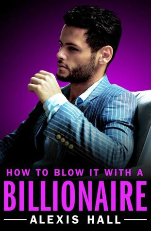 How to Blow It with a Billionaire (Arden St. Ives, #2)