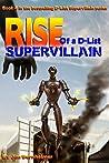 Rise of a D-List Supervillain by Jim Bernheimer