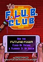 The F.L.U.B. Club: How the 'Future Fixer' Fixed My Future and Flubbed It Up Again