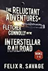 The Reluctant Adventures of Fletcher Connolly on the Interstellar Railroad: Book 1-4