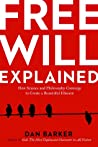 Free Will Explained: How Science and Philosophy Converge to Create a Beautiful Illusion