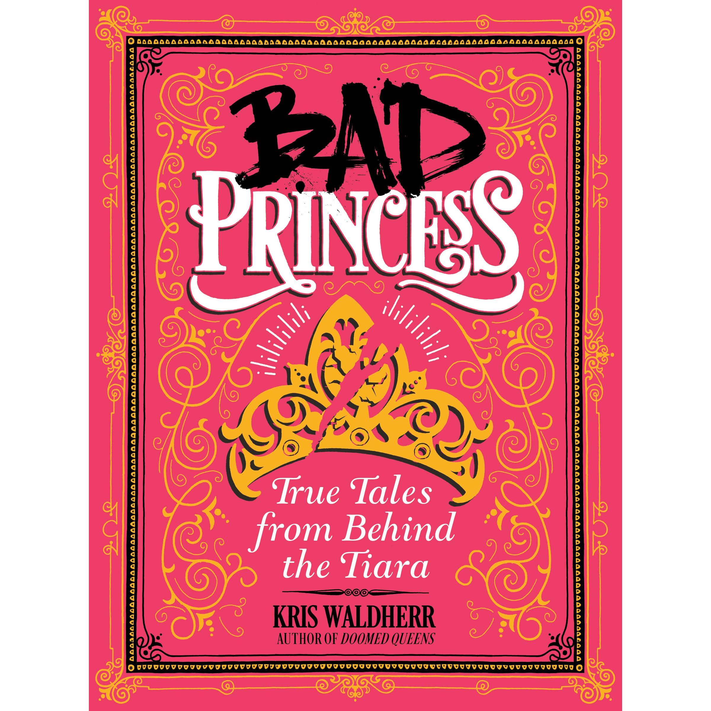 Bad princess true tales from behind the tiara by kris waldherr fandeluxe Gallery