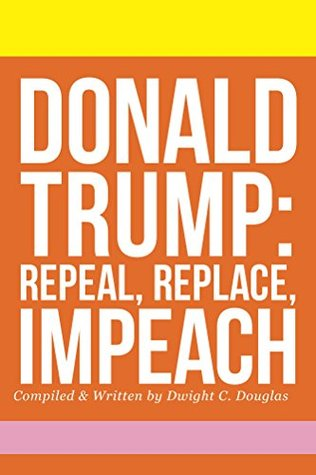 Donald Trump: Repeal, Replace, Impeach