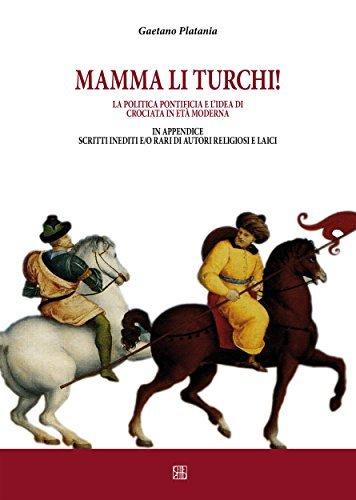 Mamma li turchi. Lidea di crociata nelletà moderna Gaetano Platania