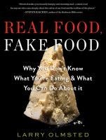 Real Food, Fake Food: Why the Delicious Difference Matters and Why You Don T Know Which You Re Eating