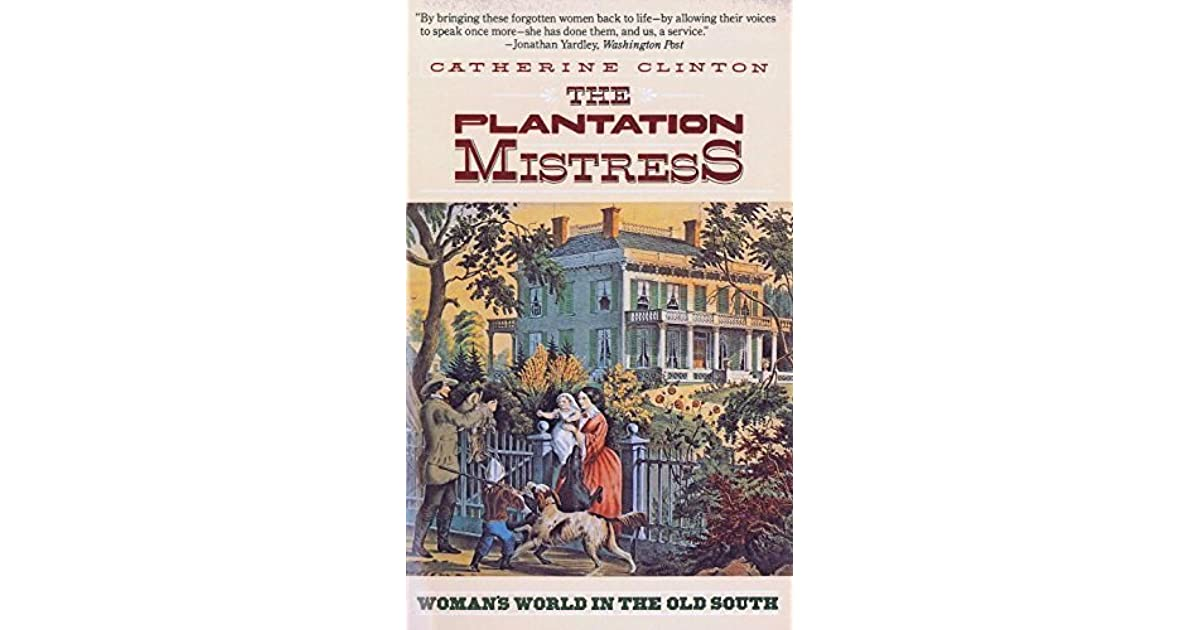 a book report on the plantation mistress by catherine clinton Catherine clinton, plantation mistress,isbn 0394722531 book review a book review is a critical analysis of the book a book report is an explanation of the book.