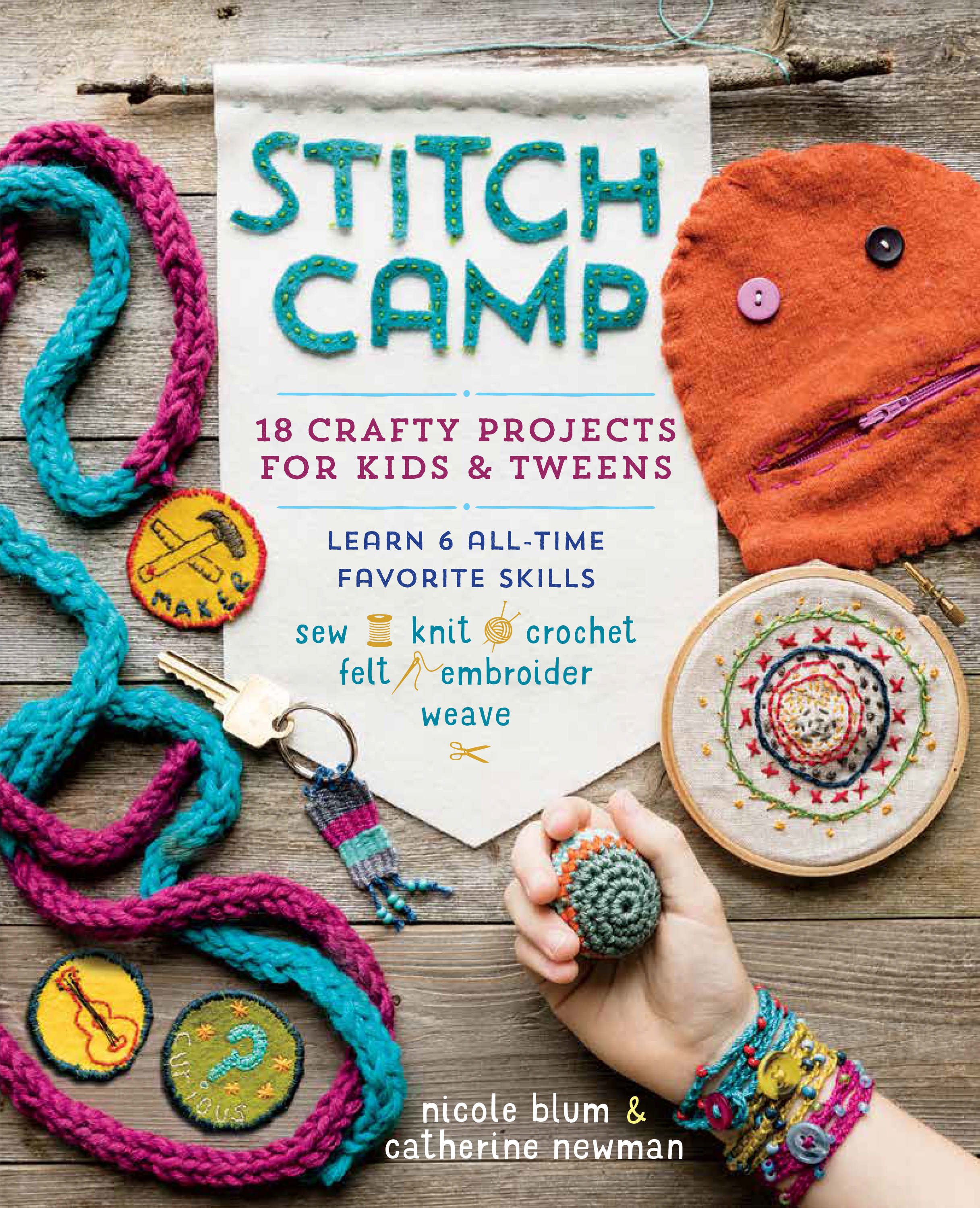 Stitch Camp - 18 Crafty Projects for Kids & Tweens