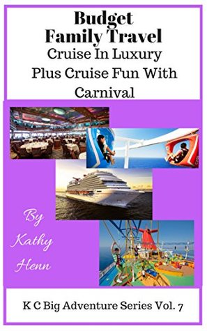 Budget Family Travel: Cruise In Luxury Plus Cruise Fun With Carnival (KC Big Adventure Series Book 7)