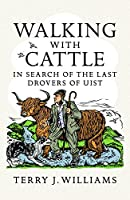 Walking with Cattle: In Search of the Last Drovers of Uist