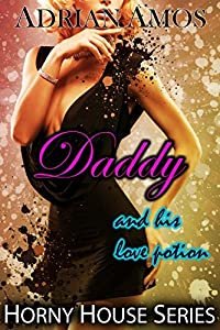 Daddy and His Love Potion (TABOO Horny House Series)