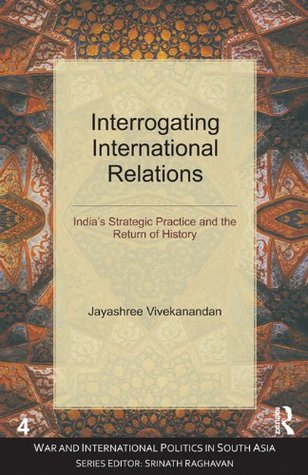 Interrogating International Relations: India's Strategic Practice and the Return of History