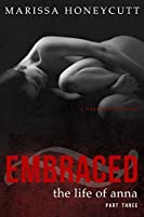 Embraced (The Life of Anna, #3)
