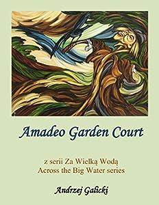 Amadeo Garden Court - (Polish-English edition): Bilingual edition - Wydanie dwujezyczne (Across the Big Water - Za Wielka Woda Book 1)