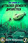 Attacked Beneath Antarctica (Doc Vandal Adventures #3)