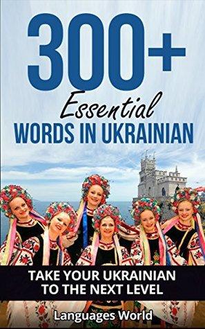 Learn Ukrainian: 300+ Essential Words In Ukrainian - Learn Words Spoken In Everyday Ukraine (Speak Ukrainian, Fluent, Ukrainian Language): Forget pointless phrases, Improve your vocabulary