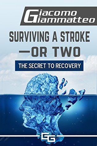 Surviving a Stroke-or Two: The Secret to Recovery