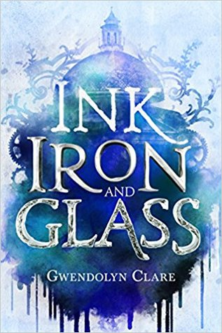 Ink, Iron, and Glass by Gwendolyn Clare