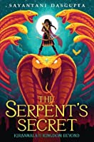 The Serpent's Secret (Kiranmala and the Kingdom Beyond, #1)