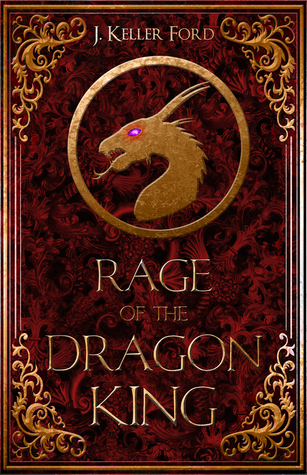 Rage of the Dragon King by J. Keller Ford