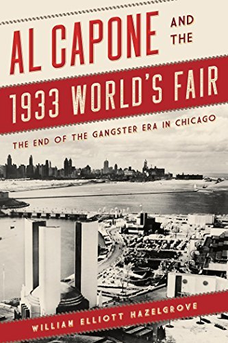 Al Capone and the 1933 World's Fair The End of the Gangster Era in Chicago