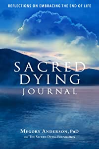 Sacred Dying Journal: Reflections on Embracing the End of Life