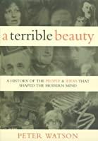 A Terrible Beauty: A History Of The People And Ideas That Shaped The Modern Mind