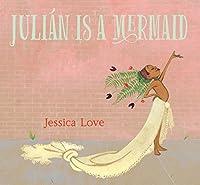 Julián Is a Mermaid (Julián, #1)