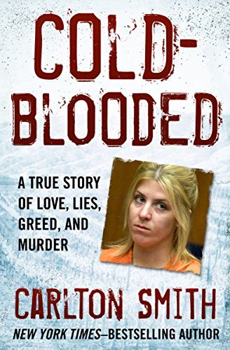 Cold-Blooded A True Story of Love, Lies, Greed, and Murder