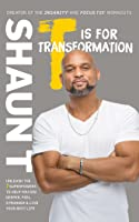 T Is for Transformation: A 7-Step Program for Digging Deeper, Feeling Stronger, and Living Smarter
