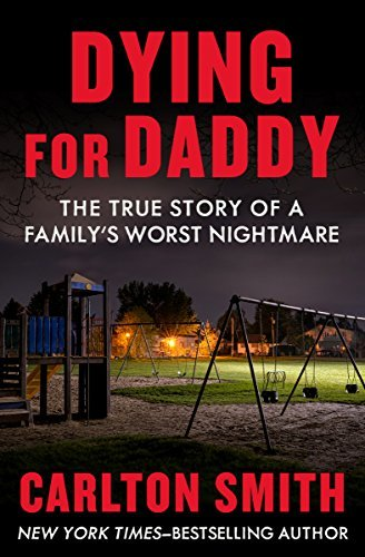 Dying for Daddy The True Story of a Family's Worst Nightmare