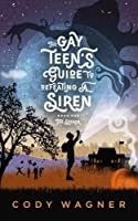 The Gay Teen's Guide to Defeating a Siren: The Seeker (The Gay Teen's Guide to Defeating a Siren, #1)