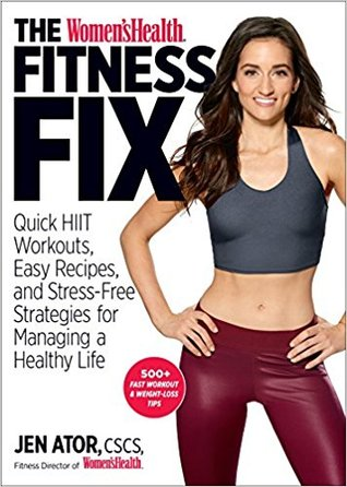 The Women's Health Fitness Fix: Quick HIIT Workouts, Easy Recipes,  Stress-Free Strategies for Managing a Healthy Life